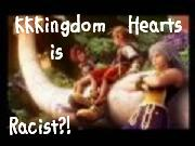 KINGDOM HEARTS IS RACIST? D: by Axiroth