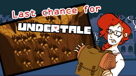 Last chance for Undertale!