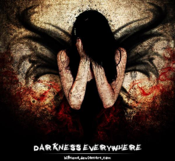 - DARKNESS EVERYWHERE -