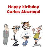 Happy Birthday Carlos Alazraqui!