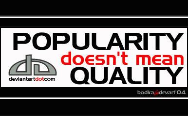 POPULARITY VS QUALITY by bodka