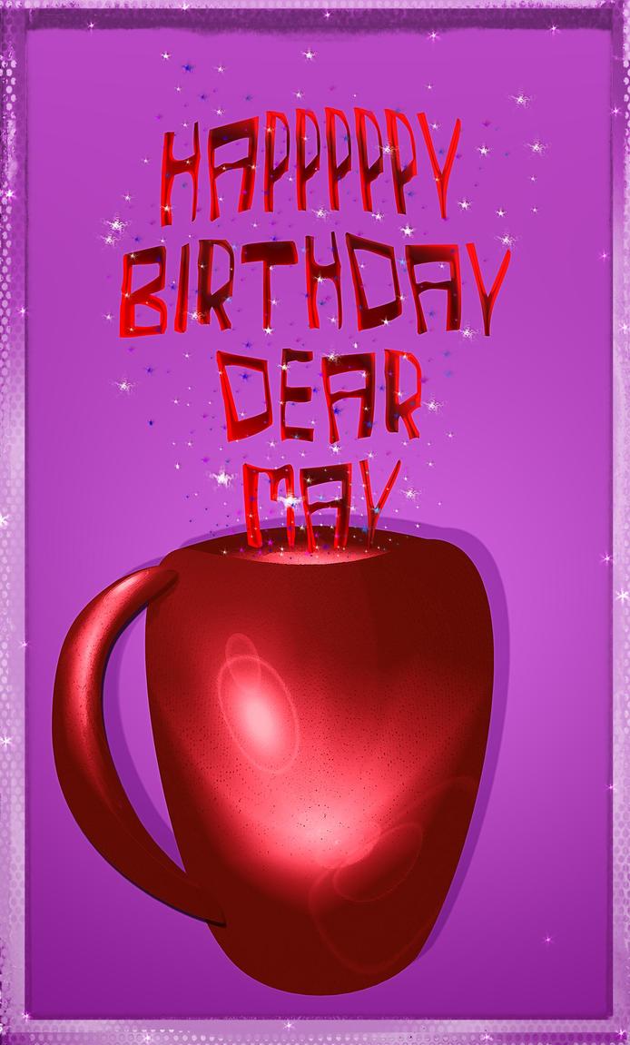 Happy Birthday Dear May. by jennystokes