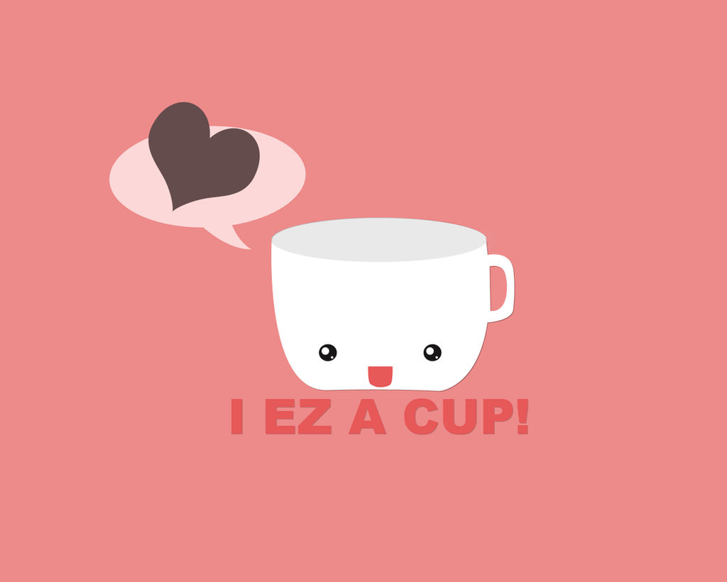I ez a cup::Wallpaper by Me by Demostheses