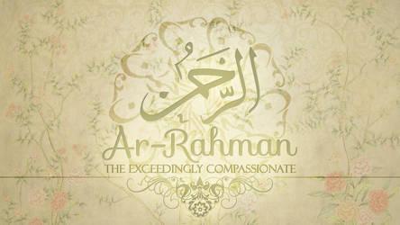 Ar-Rahman | The Exceedingly Compassionate by FathimaU