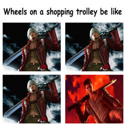 Wheels on a shopping trolley be like. DMC3 .DmC