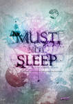 Must Not Sleep by mindstateproductions