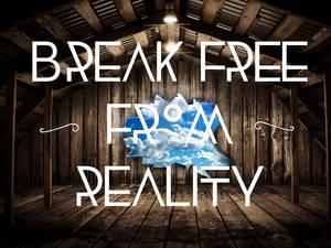 Break Free From Reality