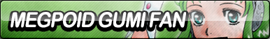 Megpoid Gumi Fan Button