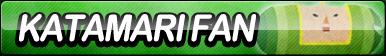 Katamari Damacy Fan Button