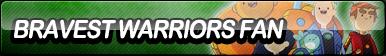 Bravest Warriors Fan Button by ButtonsMaker