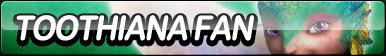 Toothiana Fan Button