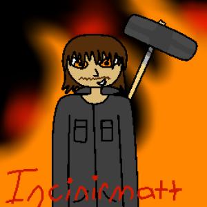 Incinirmatt's Profile Picture