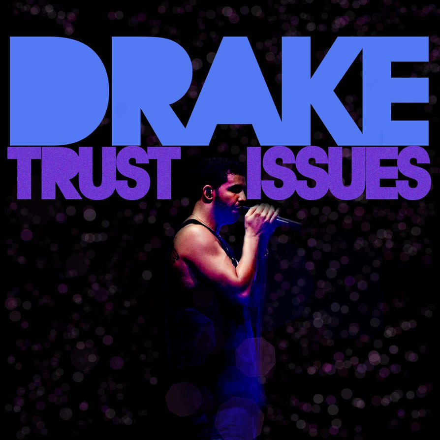 Sad Boy Alone Quotes: Trust Issues-Drake By Dopeboy412 On DeviantArt
