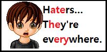 Haters.. They're everywhere.. by HappyHunterGames