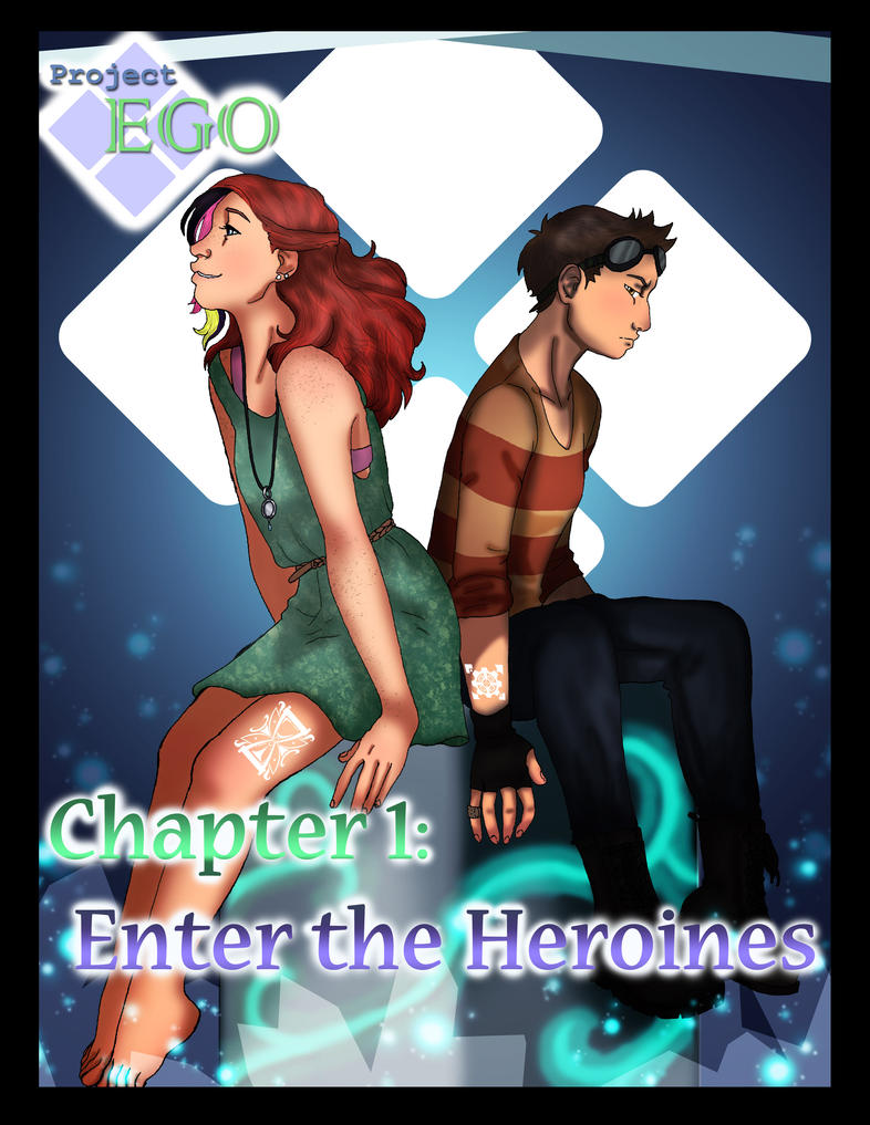 Project EGO: Chapter 1 - Enter the Heroines by Aki-RoseBlood13