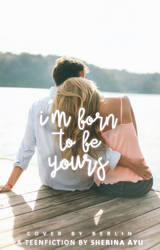 I'm born to be yours