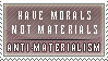 Have Morals, Not Materials by mongrelmarie