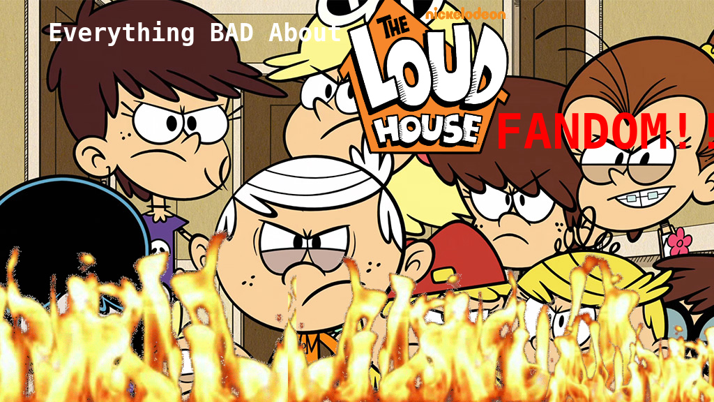 Everything BAD About The Loud House Fandom by SuperBlueGuy