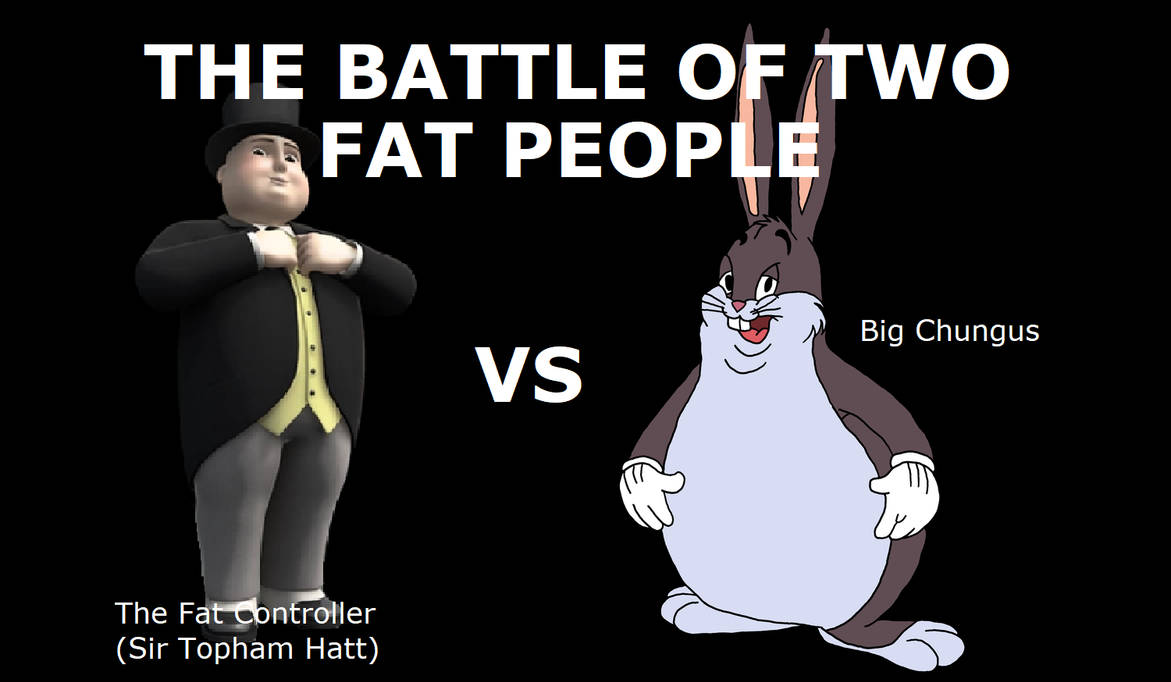The Fat Controller Sir Topham Hatt Vs Big Chungus By Superblueguy On