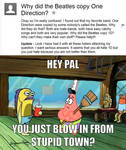You just blow in from stupid town?