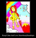 Keep Calm And Love StrawberryRaindrops