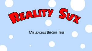Reality Sux_The Biscuit Tin