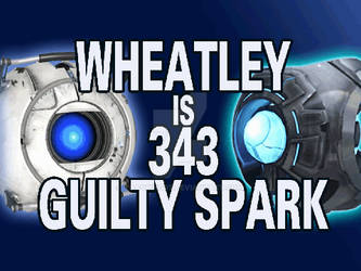 Wheatley Is 343 Guilty Spark by toadking07