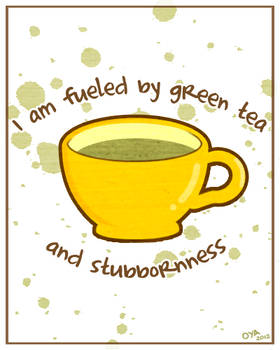 Green Tea and Stubbornness