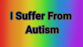 I Suffer From Autism