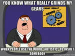 You Know What Really Grinds My Gears - Autism