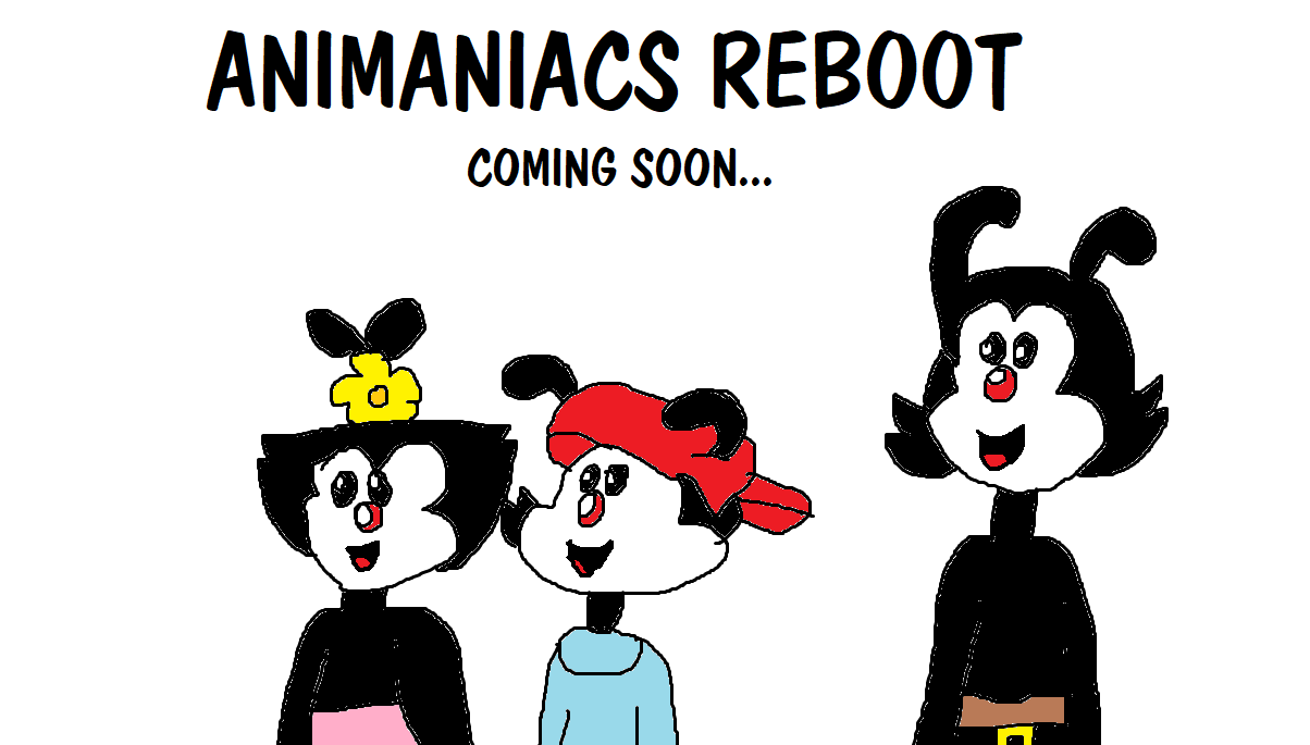 Animaniacs Reboot! Coming Soon   ! by MikeJEddyNSGamer89 on