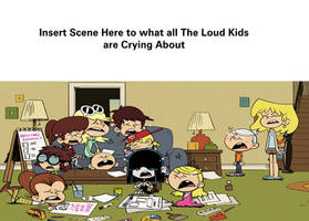 The Loud Kids Crying at a Sad Scene by MikeJEddyNSGamer89