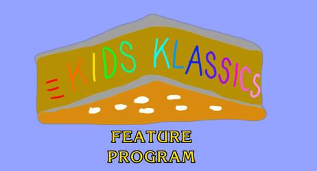 Kids Klassics - Feature Program by MikeJEddyNSGamer89