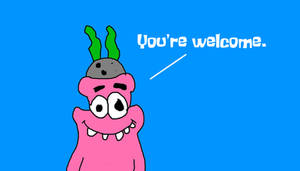 Patrick Star - You're Welcome