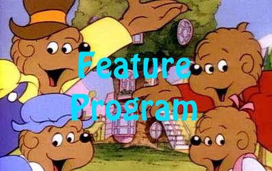 The Berenstain Bears Feature Program by MikeJEddyNSGamer89