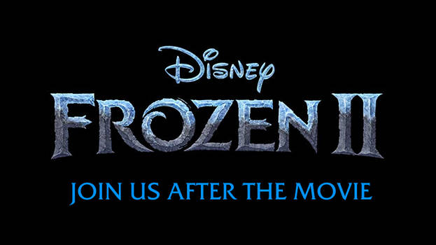 Frozen II - Join us After the Movie by MikeJEddyNSGamer89