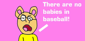 Arthur Says there are No Babies in Baseball!