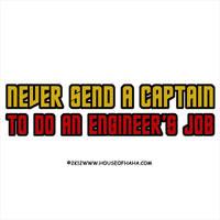 Never Send A Captain, To Do An Engineer's Job by HouseOfHaHa