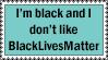 I'm black and I don't like BlackLivesMatter by SilverBeastLaguz