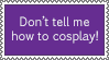 Don't tell me how to cosplay by SilverBeastLaguz