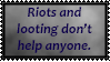 Riots and Looting don't help anyone