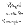 stupid unreliable vampire. by chemical-lust