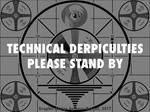 TECHNICAL DERPICULTIES PLEASE STAND BY