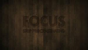 Focus, Stop Procrastinating!