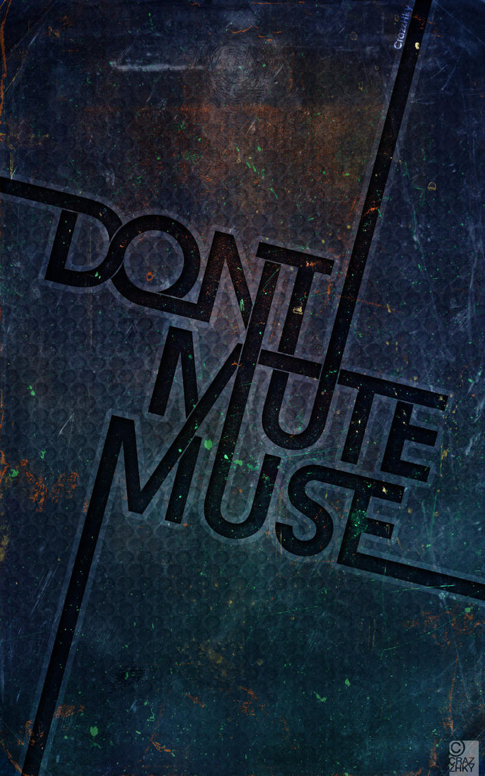 Dont mute MUSE by CrazzHky
