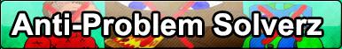 Point Commission Button 3/3: Anti-Problem Solverz