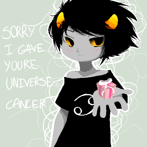 Sorry I Gave Your Universe Cancer - karkat by 666phantomoftheopera