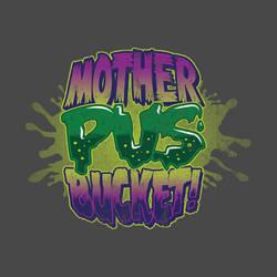 Mother Pus Bucket! by superleezard
