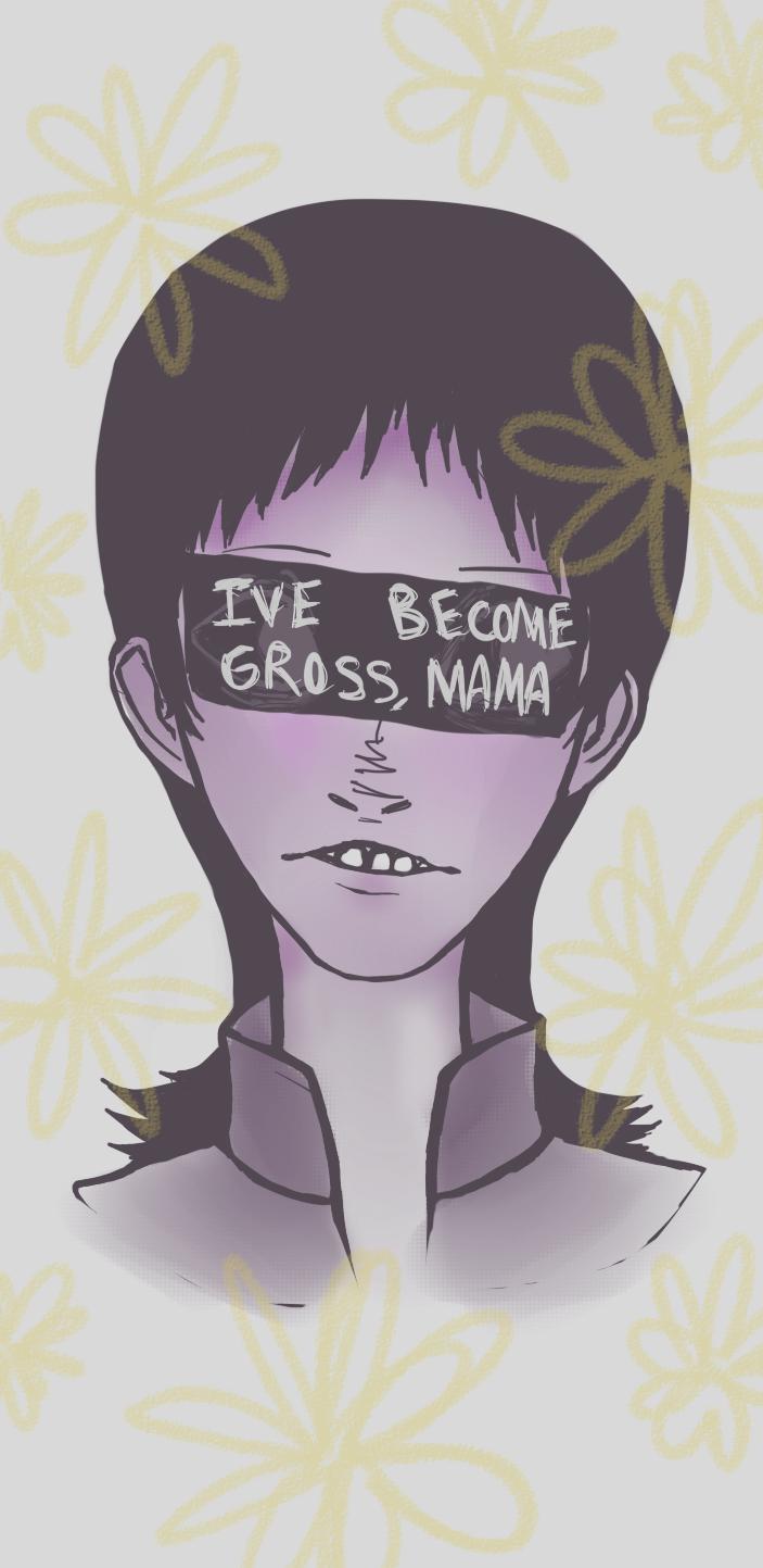 Mama I'm Disgusting by FeverishRainbow