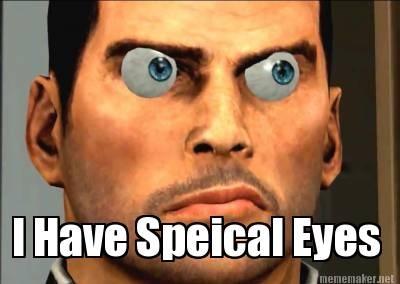 i_have_special_eyes_meme__by_stevenstar7